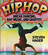 Hip Hop: The Illustrated History of Break Dancing, Rap Music, and Graffiti by Steven Hager (1984-08-01)