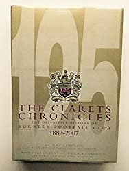 The Clarets Chronicles: The Definitive History of Burnley Football Club 1882-2007