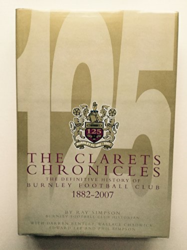 The Clarets Chronicles: The Definitive History of Burnley Football Club 1882-2007 por Ray Simpson