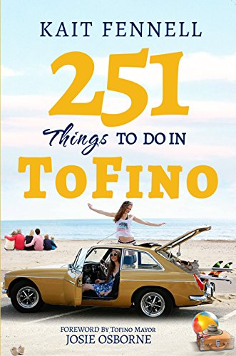 251 Things to Do in Tofino: And it is NOT just about Surfing (English Edition)