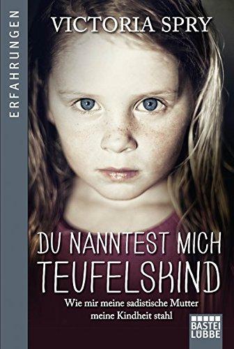 Buchcover Du nanntest mich Teufelskind: Wie mir meine sadistische Mutter meine Kindheit stahl