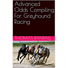Advanced Odds Compiling For Greyhound Racing (English Edition)