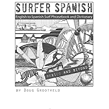 Surfer Spanish: English-to-Spanish Surf Phrasebook and Dictionary (English Edition)