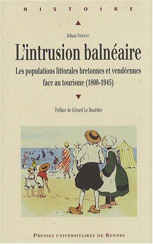 L'intrusion balnéaire : Les populations littorales bretonnes et vendéennes face au tourisme (1800-1945) par Johan Vincent