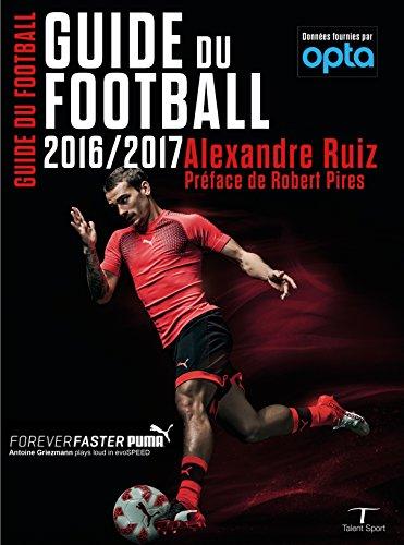 Guide du football 2016-2017: La bible du football par Alexandre Ruiz