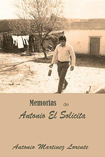 Memorias de Antonio el Solicita por ANTONIO MARTÍNEZ LORENTE