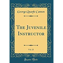 The Juvenile Instructor, Vol. 22 (Classic Reprint)
