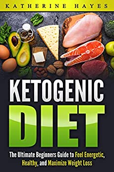 Diet Ketogenic: A Guide to the Ketogenic Diet. (English Edition) par [Hayes, Katherine]