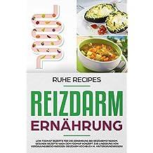 Reizdarm Ernährung: Low FODMAP Rezepte für die Ernährung bei Reizdarmsyndrom. Gesunde Rezepte nach dem FODMAP Konzept zur Linderung von Verdauungsbeschwerden (Reizdarm Kochbuch m. Hintergrundwissen)