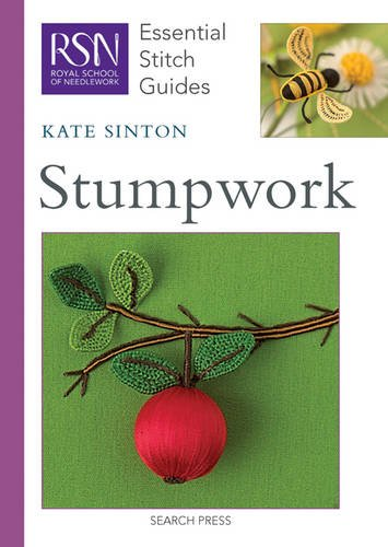 Stumpwork: Essential Stitch Guides (Royal School of Needlework Guides)