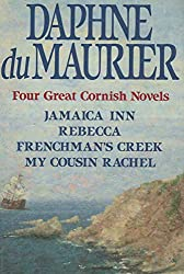 Four Great Cornish Novels: Jamaica Inn; Rebecca; Frenchman's Creek; My Cousin Rachel