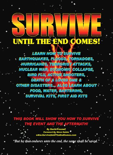 Survive Until The End Comes: Survive Earthquakes, Floods, Tornadoes, Hurricanes, Terrorist Attacks, War, Bird Flu, Shooters, & Other Disasters. Learn Food, ... First Aid & Survival Kits (English Edition)