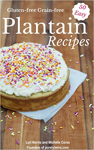 50 Easy Everyday Recipes Made From Plantains: Gluten-free ...