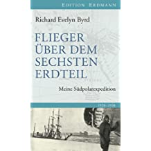 Flieger über den sechsten Erdteil: Meine Südpolarexpedition (Edition Erdmann)
