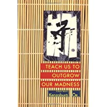 Teach Us to Outgrow Our Madness: Four Short Novels: The Day He Himself Shall Wipe My Tears Away, Prize Stock, Teach Us to Outgrow Our Madness, Aghwee the Sky Monster (OE, Kenzaburo)