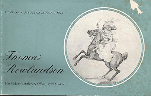 A Catalogue of the Watercolour Drawings by Thomas Rowlandson in the London Museum (London Museum Catalogue No 9)
