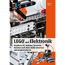 LEGO und Elektronik - Raspberry Pi, Arduino, Sensoren, Motoren und vieles mehr einsetzen und programmieren (mitp Professional)