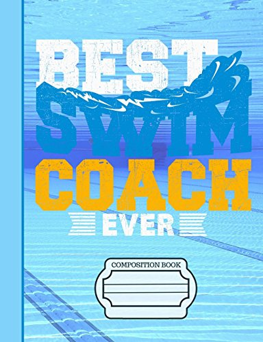 Best Swim Coach Ever Composition Notebook: Journal for School Teachers Students Offices - Wide Ruled, 200 Pages (7.44