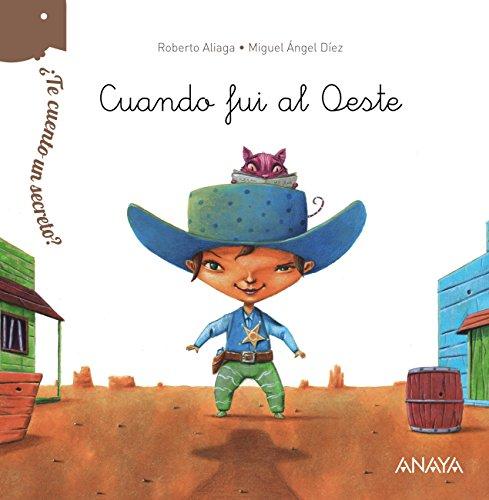 ¿Te cuento un secreto? Cuando fui al Oeste (Primeros Lectores (1-5 Años) - ¿Te Cuento Un Secreto?) por Roberto Aliaga