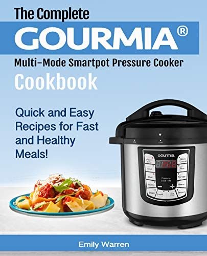 The Complete  Gourmia® Multi-Mode Smartpot Pressure Cooker Cookbook: Quick and Easy Recipes  for Fast and Healthy Meals! (English Edition)