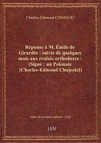 Réponse àM.Émile deGirardin:suiviedequelques mots aux croisés orthodoxes / (Signé: unPolona par Charles-Edmond CHOJE