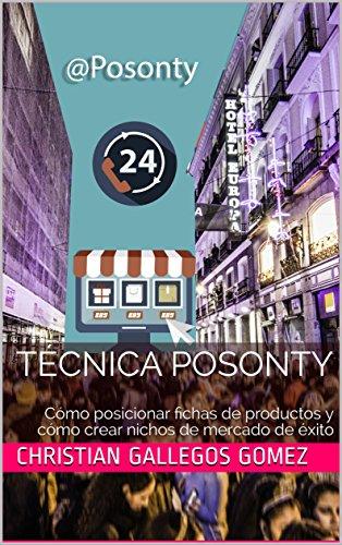 Técnica Posonty: Cómo posicionar fichas de productos y cómo crear nichos de mercado de éxito por Christian Gallegos Gomez