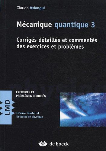 mcanique-quantique-tome-3-corrigs-dtaills-et-comments-des-exercices-et-problmes