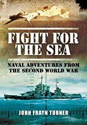 Fight for the Sea: Naval Adventures from the Second World War
