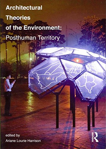 [(Architectural Theories of the Environment : Posthuman Territory)] [Edited by Ariane Lourie Harrison] published on (December, 2012)