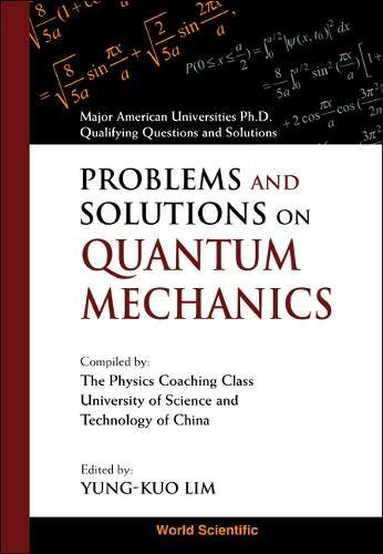 Problems And Solutions On Quantum Mechanics (Major American Universities Ph. D. Qualifying Questions and Solutions)