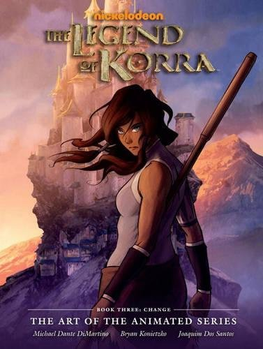Legend Of Korra: Art Of The Animated Series, The Book 3: Change (Art of the Animated 3)