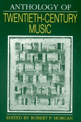 Anthology of Twentieth-Century Music (The Norton Introduction to Music History) by Robert P. Morgan (1992-04-17)