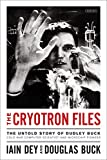 The Cryotron Files: The Untold Story of Dudley Buck, Cold War Computer Scientist and ...