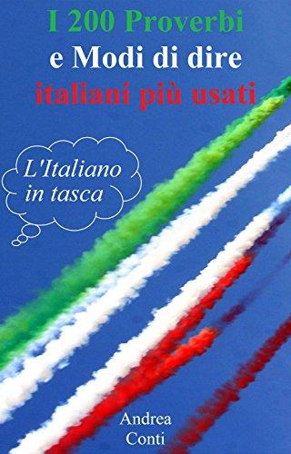 I 200 Proverbi e Modi di dire italiani più usati: L'Italiano in tasca (Italian Edition) por Andrea Conti