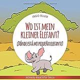Wo ist mein Elefant? - ¿Dónde está mi pequeña elefante?: Zweisprachiges Bilderbuch Deutsch Spanisch (Wo ist...? ¿Dónde está...?, Band 3)