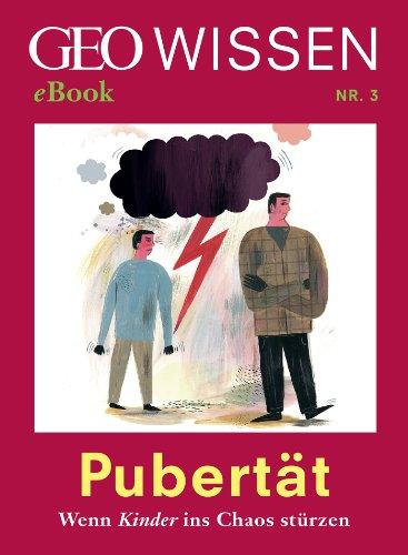 Pubertät: Wenn Kinder ins Chaos stürzen (GEO Wissen eBook Nr. 3)