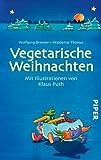 Vegetarische Weihnachten: Eine Gänsegeschichte mit fünf fleischlosen Festmenüs (Piper...