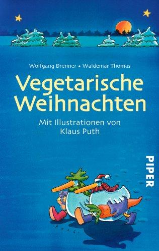 Vegetarische Weihnachten: Eine Gänsegeschichte mit fünf fleischlosen Festmenüs (Piper Taschenbuch, Band 30123)