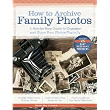 How to Archive Family Photos: A Step-by-Step Guide to Organize and Share Your Photos Digitally