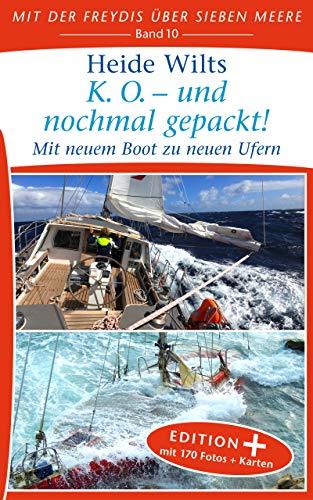 K. O. - und nochmal gepackt! (Edition+): Mit neuem Boot zu neuen Ufern (Mit der Freydis über sieben Meere (Edition+) 10)