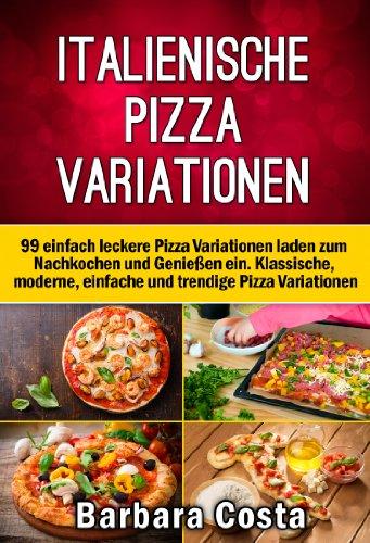 italienische-pizza-variationen-99-einfach-leckere-rezepte-laden-zum-nachkochen-und-geniessen-ein-kla