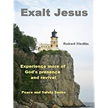 Exalt Jesus: Experience more of God's presence and revival (English Edition)