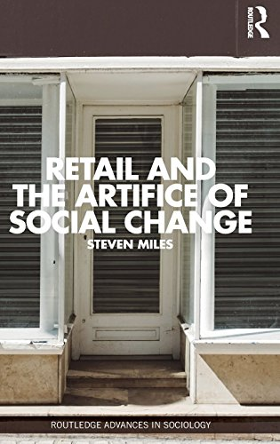 Retail and the Artifice of Social Change (Routledge Advances in Sociology, Band 161)