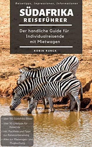 Reiseführer Südafrika - Der handliche Guide für Individualreisende mit Mietwagen: Mit Reise Route, Reisetipps (inkl. Hoteltipps) & Impressionen für deinen ... Roadtrip, mit über 100 Reisebildern (Guide Reisen)