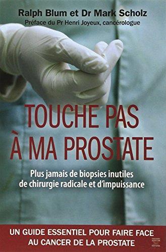 Touche pas  ma prostate : Un guide essentiel pour faire face au cancer de la prostate