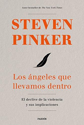 Los ángeles que llevamos dentro: El declive de la violencia y sus implicaciones (Contextos) por Steven Pinker
