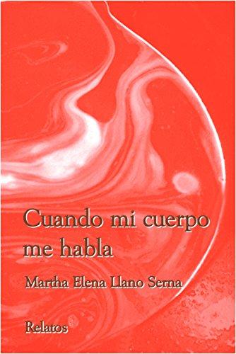 Cuando mi cuerpo me habla: Le creo por Martha Elena Llano Serna