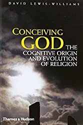 Conceiving God: The Cognitive Origin and Evolution of Religion by David Lewis-Williams (2010-03-01)