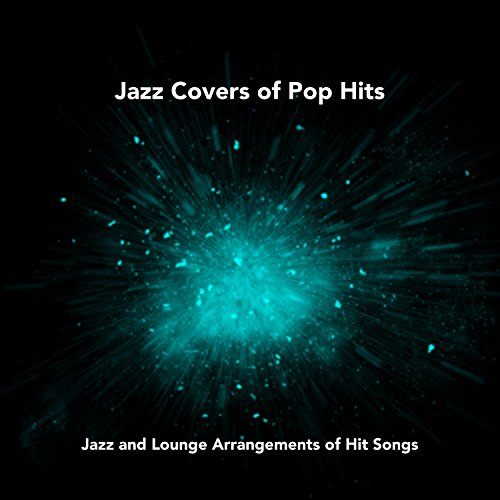 Jazz Covers Of Pop Songs Brand New And Lounge Arrangements