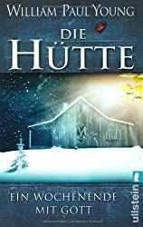 Die Hutte: Ein Wochenende mit Gott: Written by William Paul Young, 2011 Edition, Publisher: Ullstein Taschenbuchvlg. [Paperback]